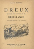 Bertrand Le Menestrel - Dreux - Histoire d'un centre de la Résistance au cours des âges jusqu'à nos jours (1944).