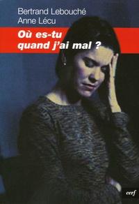 Bertrand Lebouché et Anne Lécu - Où es-tu quand j'ai mal ?.