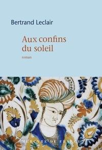 Bertrand Leclair - Aux confins du soleil.