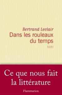 Bertrand Leclair - Dans les rouleaux du temps - Ce que nous fait la littérature.