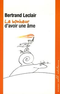 Bertrand Leclair - Le bonheur d'avoir une âme.