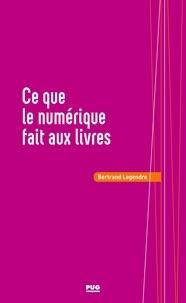 Bertrand Legendre - Ce que le numérique fait au livre.