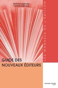 Bertrand Legendre et Corinne Abensour - Guide des nouveaux éditeurs.