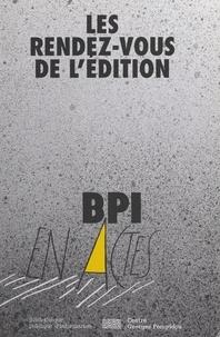 Bertrand Legendre et Isabelle Bastin-Dupleix - Les rendez-vous de l'édition - Actes du cycle de débats et entretiens organisé par la BPI sous le Tipi du centre Georges Pompidou, du 12 janvier 1998 au 22 juin 1998.