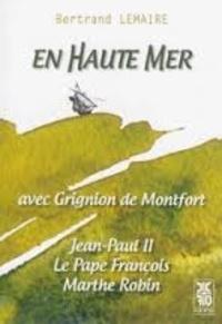Bertrand Lemaire - En haute mer avec Grignion de Montfort, Jean-Paul II, le Pape François, Marthe Robin.