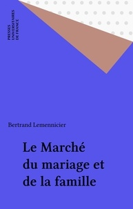 Bertrand Lemennicier - Le Marché du mariage et de la famille.