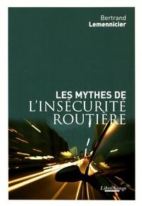 Bertrand Lemmenicier - Les mythes de l'insécurité routière.