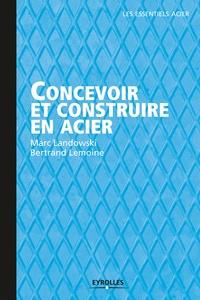 Bertrand Lemoine et Marc Landowski - Concevoir et construire en acier.