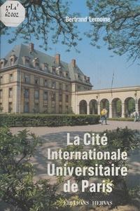 Bertrand Lemoine - La Cité internationale universitaire de Paris.