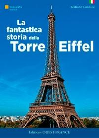 Bertrand Lemoine - La fantastica storia della Torre Eiffel.