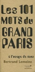 Bertrand Lemoine - Les 101 mots du Grand Paris à l'usage de tous.