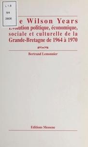 Bertrand Lemonnier - The Wilson years - Évolution politique, économique, sociale et culturelle de la Grande-Bretagne de 1964 à 1970.
