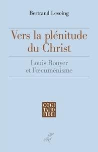Bertrand Lesoing - Vers la plénitude du Christ - Louis Bouyer et l'oecuménisme.