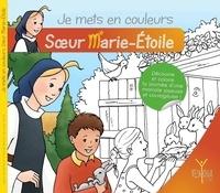 Bertrand Lethu et Fanny Roch - Je mets en couleurs soeur marie-etoile.