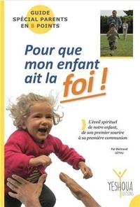 Bertrand Lethu - Pour que mon enfant ait la foi.