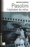 Bertrand Levergeois - Pasolini - L'alphabet du refus.