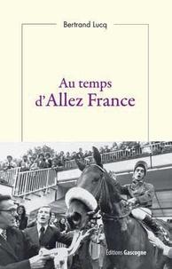 Bertrand Lucq - Au temps d'Allez France.