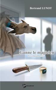 Bertrand Lunot - Ganne le magicien - Le cinquième Fils.