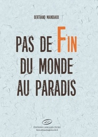 Bertrand Maindiaux - Pas de fin du monde au paradis.