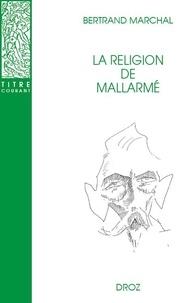 Bertrand Marchal - La religion de Mallarmé.