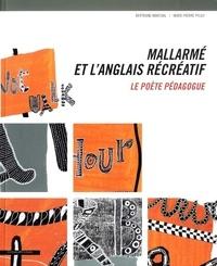 Bertrand Marchal et Marie-Pierre Pouly - Mallarmé et l'anglais récréatif - Le poète pédagogue.