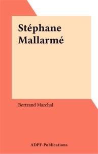 Bertrand Marchal - Stéphane Mallarmé.