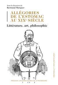 Bertrand Marquer - Allégories de l'estomac au XIXe siècle - Littérature, art, philosophie.