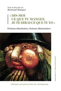 """Bertrand Marquer - """"Dis-moi ce tu manges, je te dirai ce que tu es"""" - Fictions identitaires, fictions alimentaires."""