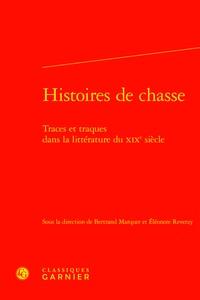 Bertrand Marquer et Eléonore Reverzy - Histoires de chasse - Traces et traques dans la littérature du XIXe siecle.