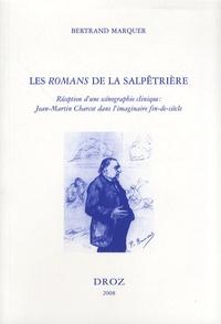 Bertrand Marquer - Les Romans de la Salpêtrière - Réception d'une scénographie clinique : Jean-Martin Charcot dans l'imaginaire fin-de-siècle.