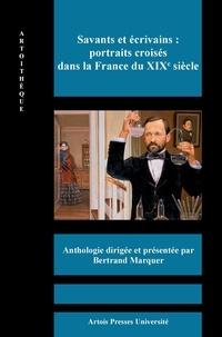Bertrand Marquer - Savants et écrivains : portraits croisés dans la France du XIXe siècle.