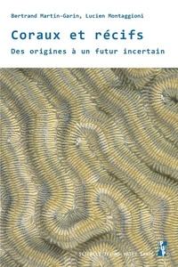 Bertrand Martin-Garin et Lucien Montaggioni - Coraux et récifs - Des origines à un futur incertain.