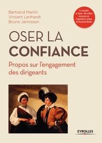 Bertrand Martin et Vincent Lenhardt - Oser la confiance - Propos sur l'engagement des dirigeants.