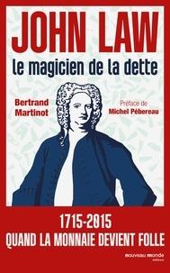 Bertrand Martinot - John Law - Le magicien de la dette.
