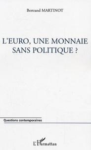 Bertrand Martinot - L'euro, une monnaie sans politique ?.