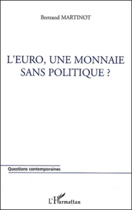 L'euro, une monnaie sans politique ? - Bertrand Martinot |