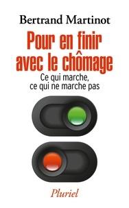 Bertrand Martinot - Pour en finir avec le chômage - Ce qui marche, ce qui ne marche pas.