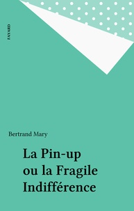 Bertrand Mary - La Pin-up ou la Fragile Indifférence.