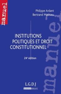 Bertrand Mathieu et Philippe Ardant - Institutions politiques et droit constitutionnel.