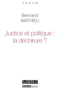 Justice et politique : la déchirure ? - Bertrand Mathieu |