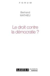 Bertrand Mathieu - Le droit contre la démocratie ?.
