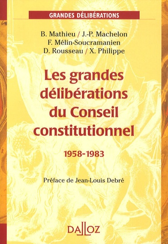 Bertrand Mathieu et Jean-Pierre Machelon - Les grandes délibérations du Conseil constitutionnel 1958-1983.