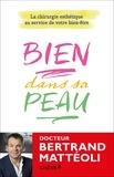 Bertrand Mattéoli - Bien dans sa peau - La chirurgie esthétique au service de votre bien-être.