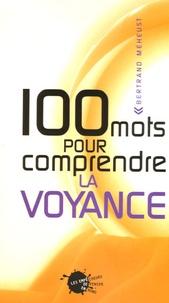 100 mots pour comprendre la voyance - Bertrand Méheust |