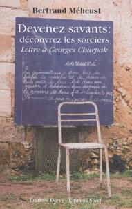 Bertrand Méheust - Devenez savants : découvrez les sorciers - Lettre à Georges Charpak.