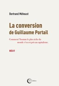 Bertrand Méheust - La conversion de Guillaume Portail - Comment l'homme le plus riche du monde s'en est pris au capitalisme.
