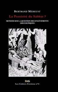 Bertrand Méheust - Les Cahiers Fortéens 4 : La Postérité du Sabbat ? Retour sur La Question Des Enlèvements Soucoupiques - Retour sur La Question Des Enlèvements Soucoupiques.