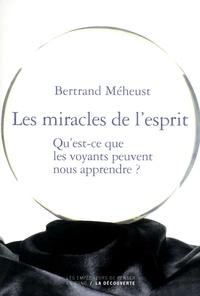 Bertrand Méheust - EMPECH PENSER  : Les miracles de l'esprit - Qu'est-ce que les voyants peuvent nous apprendre ?.