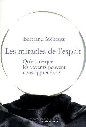 Les miracles de l'esprit. Qu'est ce que les voyants peuvent nous apprendre ?