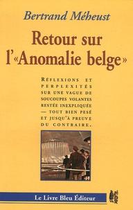 """Bertrand Méheust - Retour sur l'""""Anomalie belge"""" - Réflexions et perplexités sur une vague de soucoupes volantes restée inexpliquée - tout bien pesé et jusqu'à preuve du contraire."""